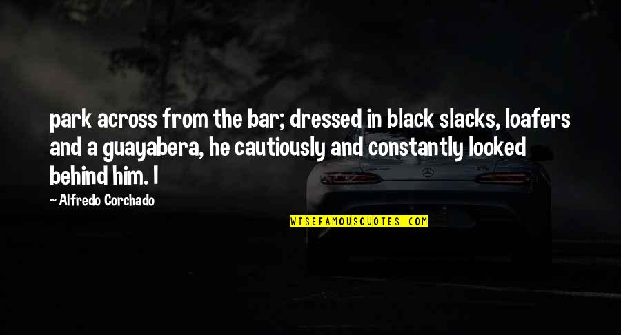 Cautiously Quotes By Alfredo Corchado: park across from the bar; dressed in black