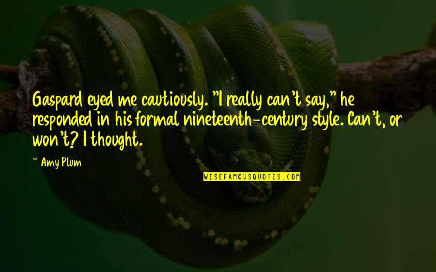 """Cautiously Quotes By Amy Plum: Gaspard eyed me cautiously. """"I really can't say,"""""""