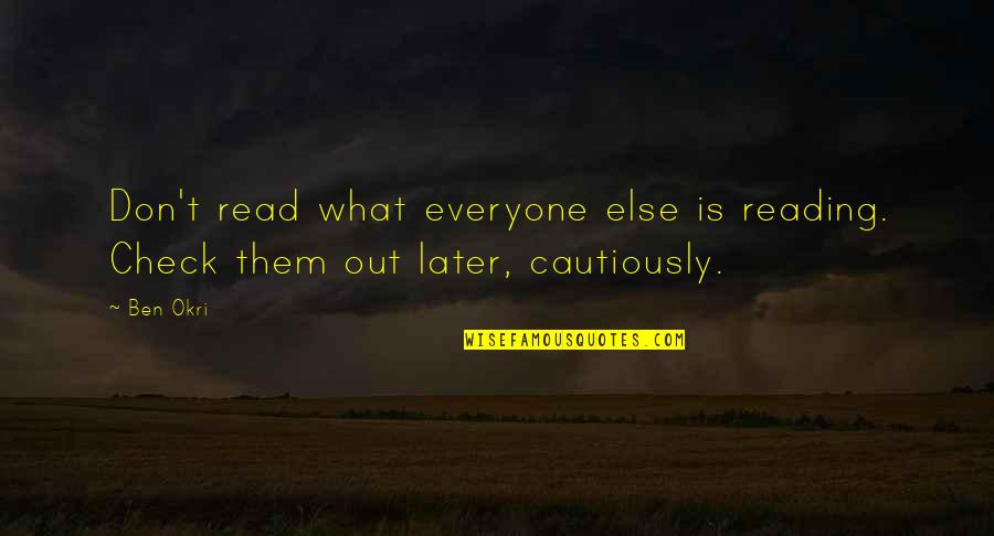 Cautiously Quotes By Ben Okri: Don't read what everyone else is reading. Check