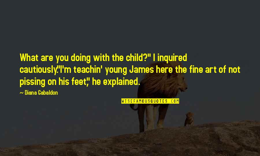 """Cautiously Quotes By Diana Gabaldon: What are you doing with the child?"""" I"""