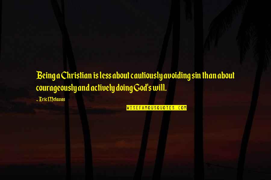 Cautiously Quotes By Eric Metaxas: Being a Christian is less about cautiously avoiding