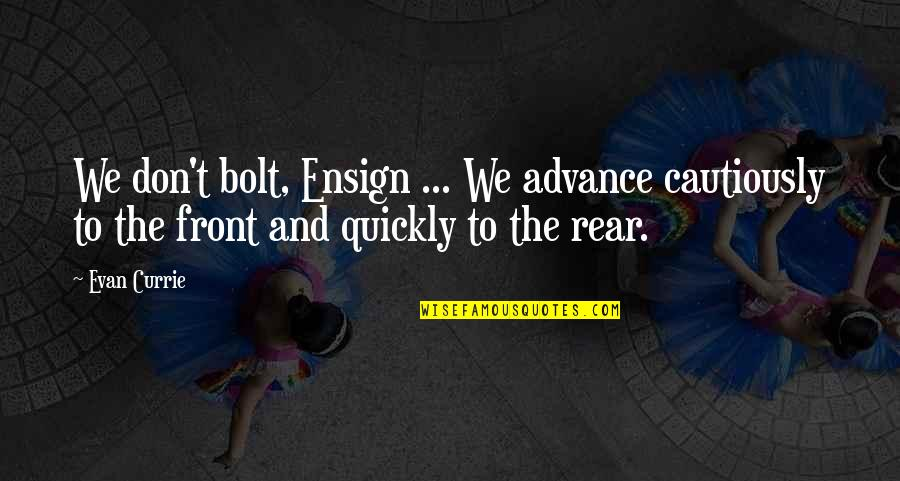 Cautiously Quotes By Evan Currie: We don't bolt, Ensign ... We advance cautiously