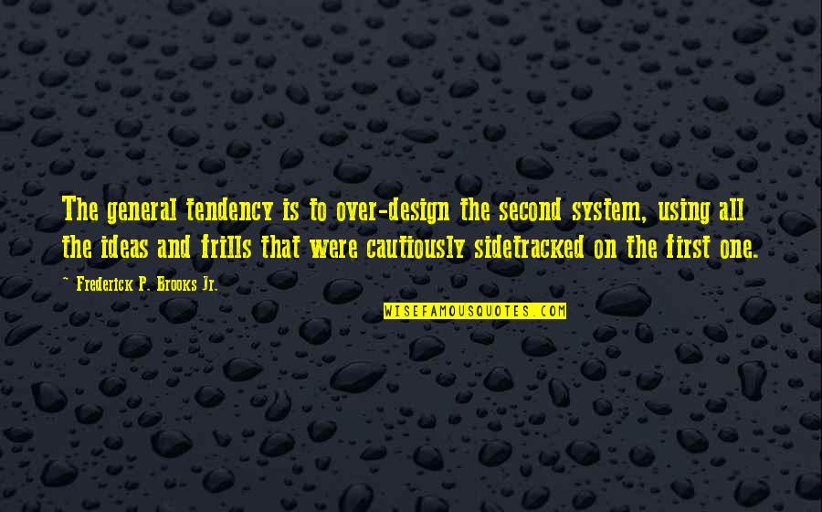 Cautiously Quotes By Frederick P. Brooks Jr.: The general tendency is to over-design the second