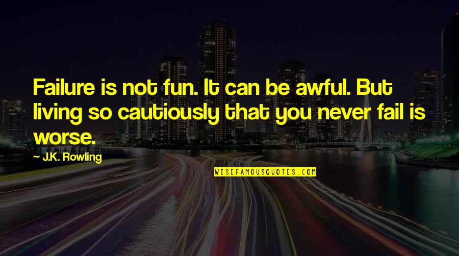 Cautiously Quotes By J.K. Rowling: Failure is not fun. It can be awful.
