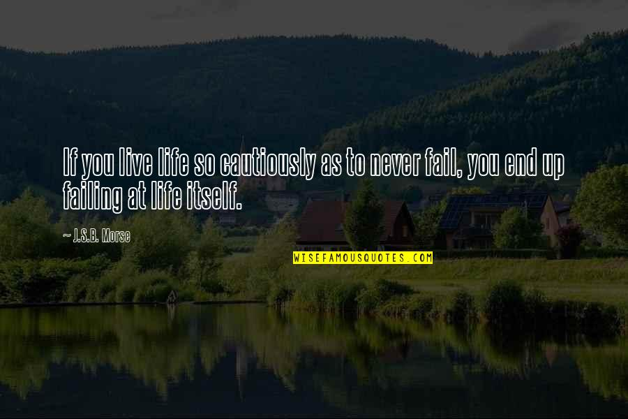 Cautiously Quotes By J.S.B. Morse: If you live life so cautiously as to