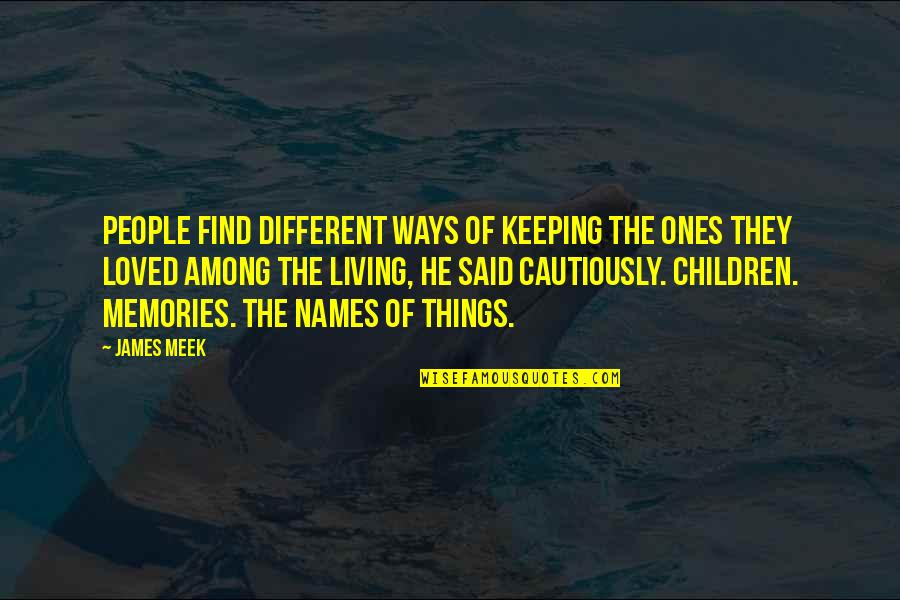 Cautiously Quotes By James Meek: People find different ways of keeping the ones