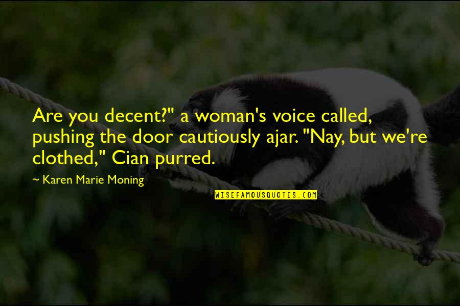 """Cautiously Quotes By Karen Marie Moning: Are you decent?"""" a woman's voice called, pushing"""