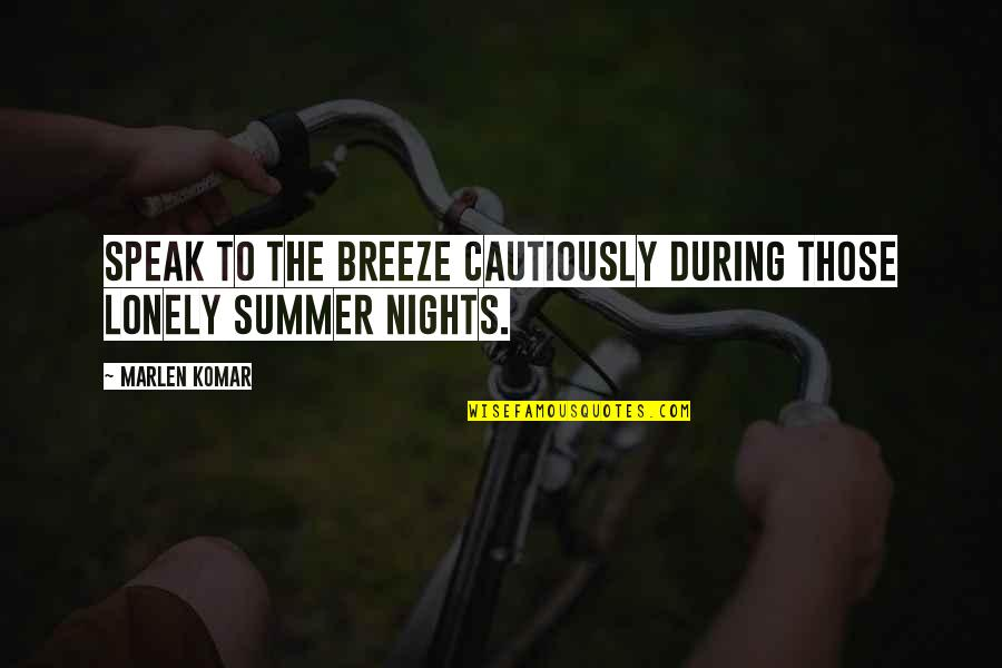 Cautiously Quotes By Marlen Komar: Speak to the breeze cautiously during those lonely