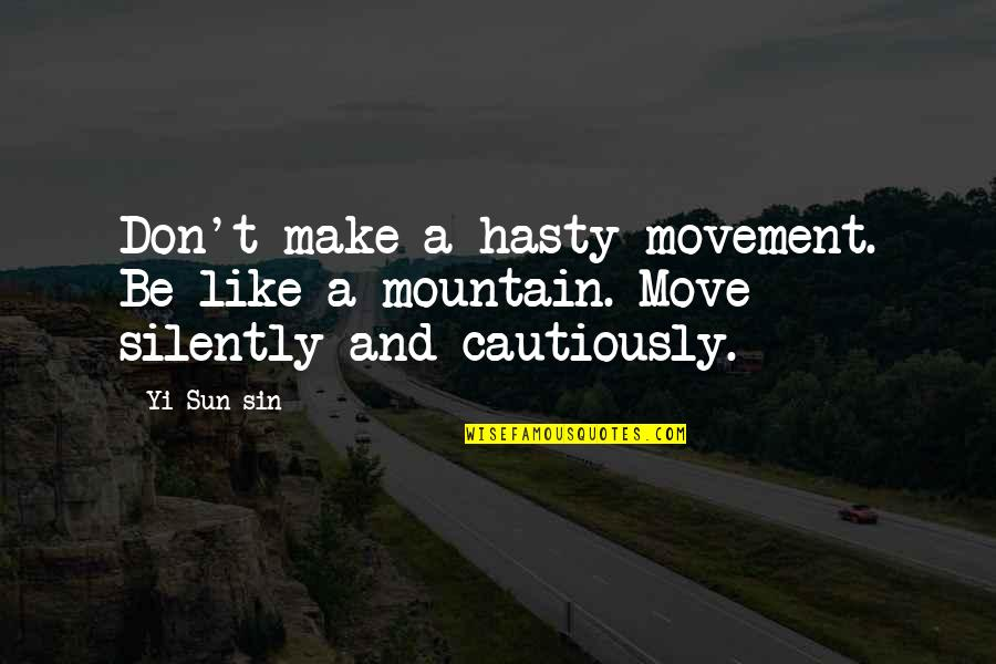 Cautiously Quotes By Yi Sun-sin: Don't make a hasty movement. Be like a