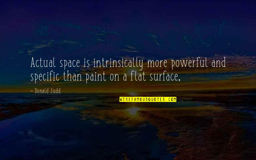 Cavalry Officer Quotes By Donald Judd: Actual space is intrinsically more powerful and specific