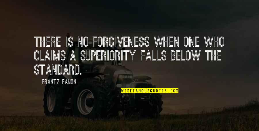 Cavalry Officer Quotes By Frantz Fanon: There is no forgiveness when one who claims