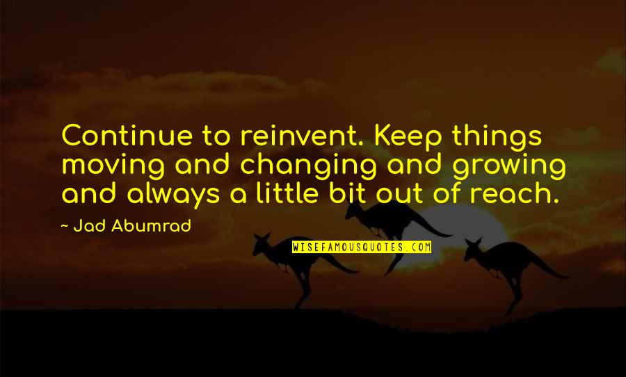Cavalry Officer Quotes By Jad Abumrad: Continue to reinvent. Keep things moving and changing