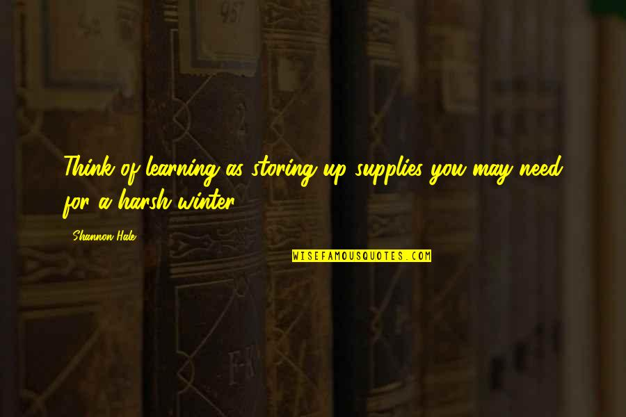 Cavalry Officer Quotes By Shannon Hale: Think of learning as storing up supplies you