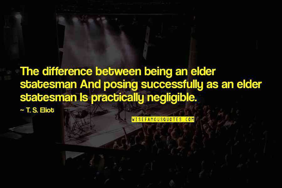 Cavalry Officer Quotes By T. S. Eliot: The difference between being an elder statesman And