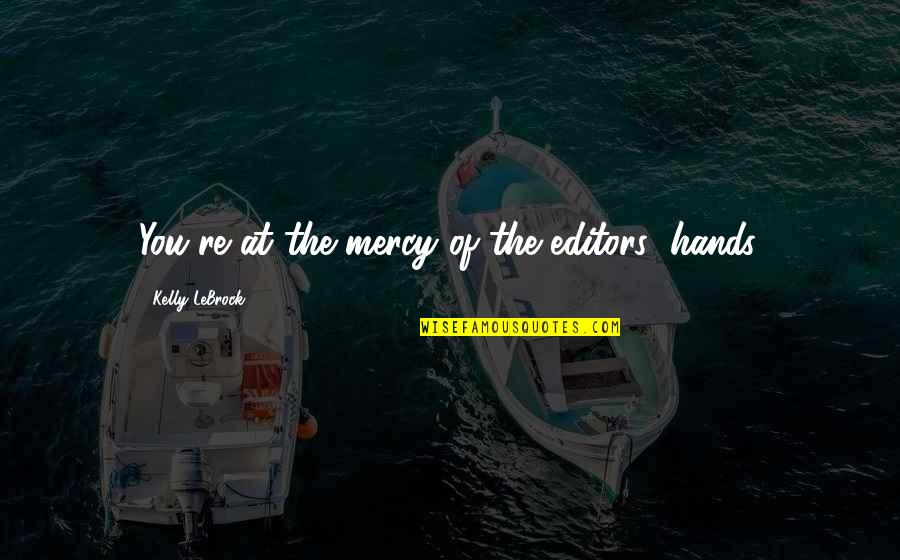 Cavalryman's Quotes By Kelly LeBrock: You're at the mercy of the editors' hands.