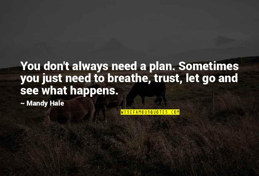 Cavalryman's Quotes By Mandy Hale: You don't always need a plan. Sometimes you