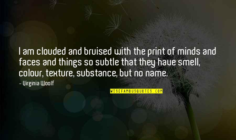 Cavalryman's Quotes By Virginia Woolf: I am clouded and bruised with the print