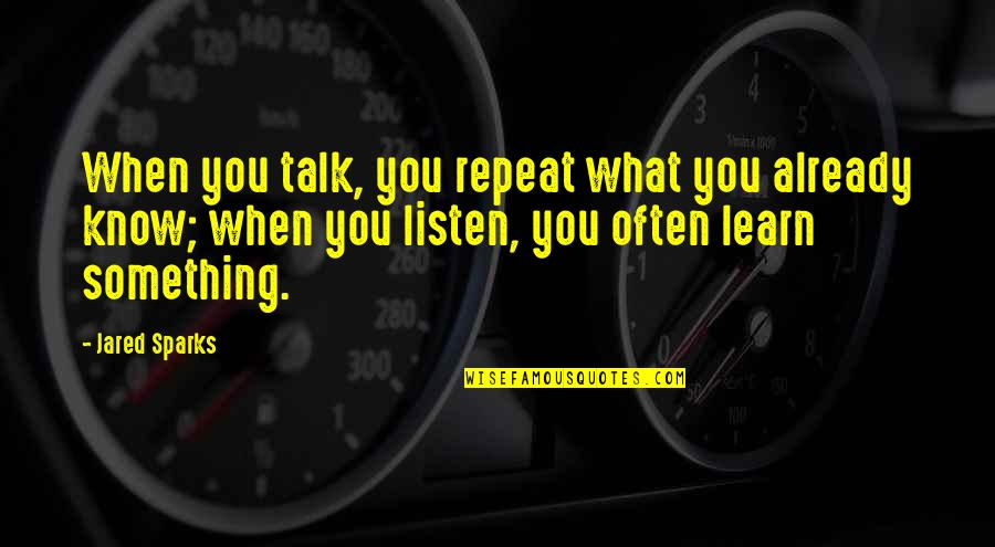 Cavan Huang Quotes By Jared Sparks: When you talk, you repeat what you already