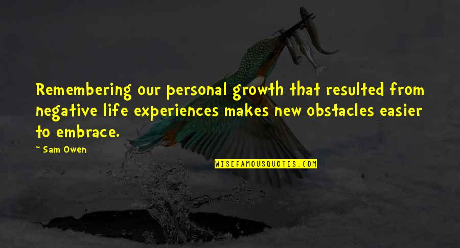 Cavan Huang Quotes By Sam Owen: Remembering our personal growth that resulted from negative