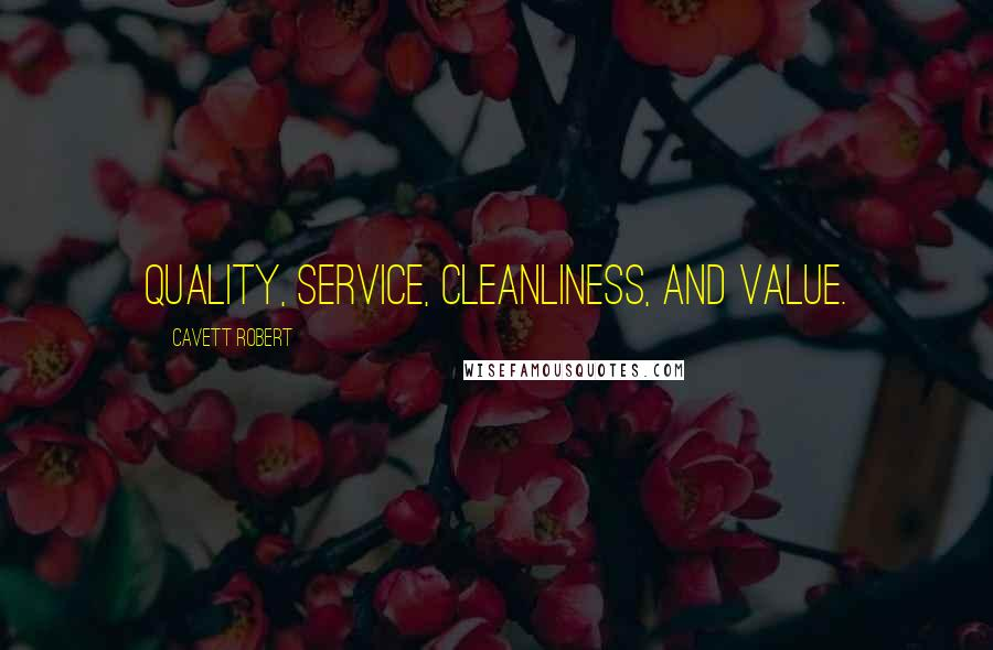 Cavett Robert quotes: Quality, service, cleanliness, and value.
