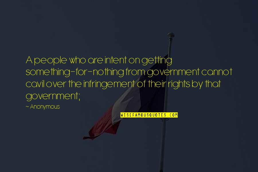 Cavil Quotes By Anonymous: A people who are intent on getting something-for-nothing