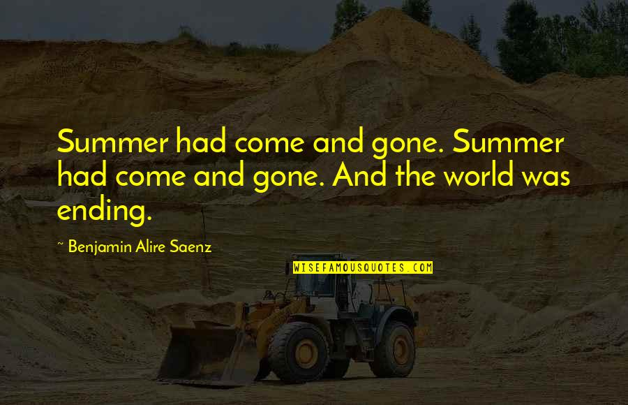 Cavil Quotes By Benjamin Alire Saenz: Summer had come and gone. Summer had come