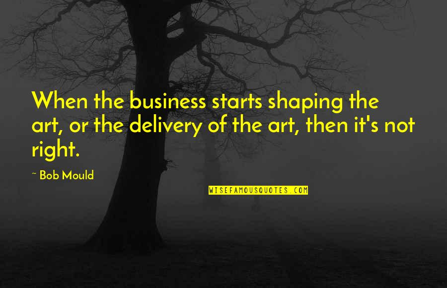 Cavil Quotes By Bob Mould: When the business starts shaping the art, or