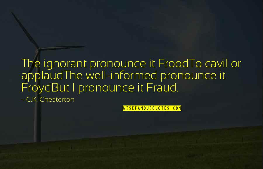 Cavil Quotes By G.K. Chesterton: The ignorant pronounce it FroodTo cavil or applaudThe