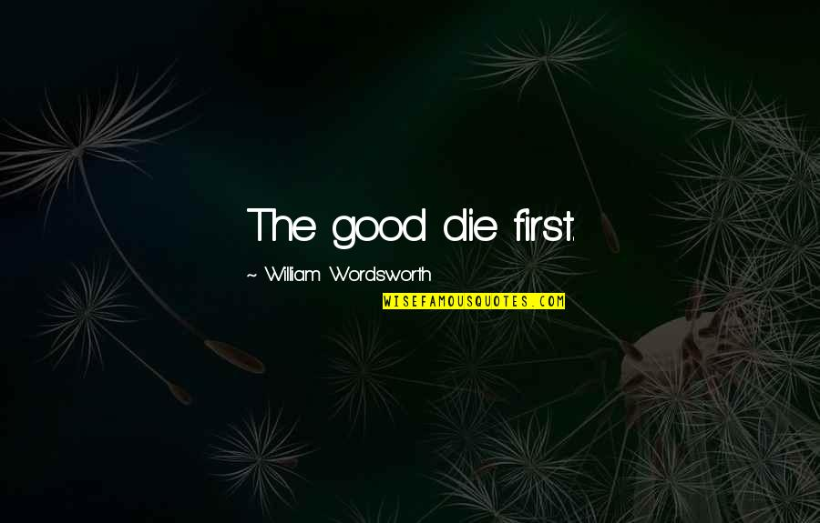 Caw Caw Movie Quotes By William Wordsworth: The good die first.