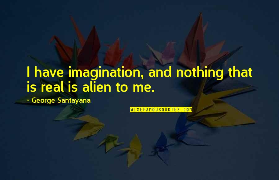 Cds Price Quotes By George Santayana: I have imagination, and nothing that is real