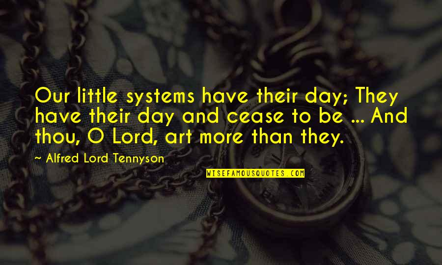 Cease The Day Quotes By Alfred Lord Tennyson: Our little systems have their day; They have