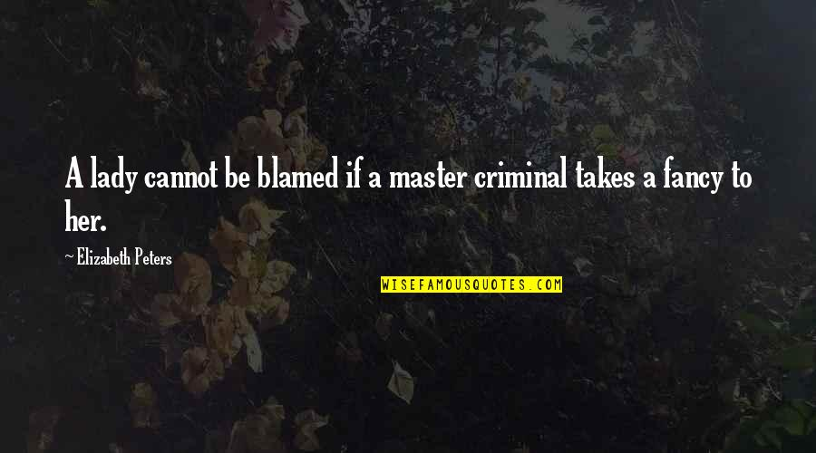 Cease The Day Quotes By Elizabeth Peters: A lady cannot be blamed if a master