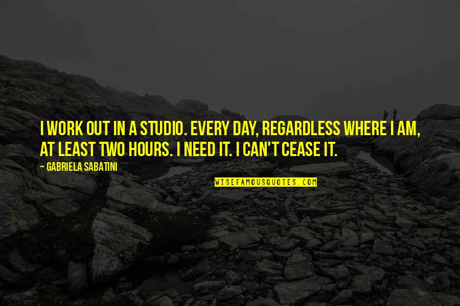 Cease The Day Quotes By Gabriela Sabatini: I work out in a studio. Every day,