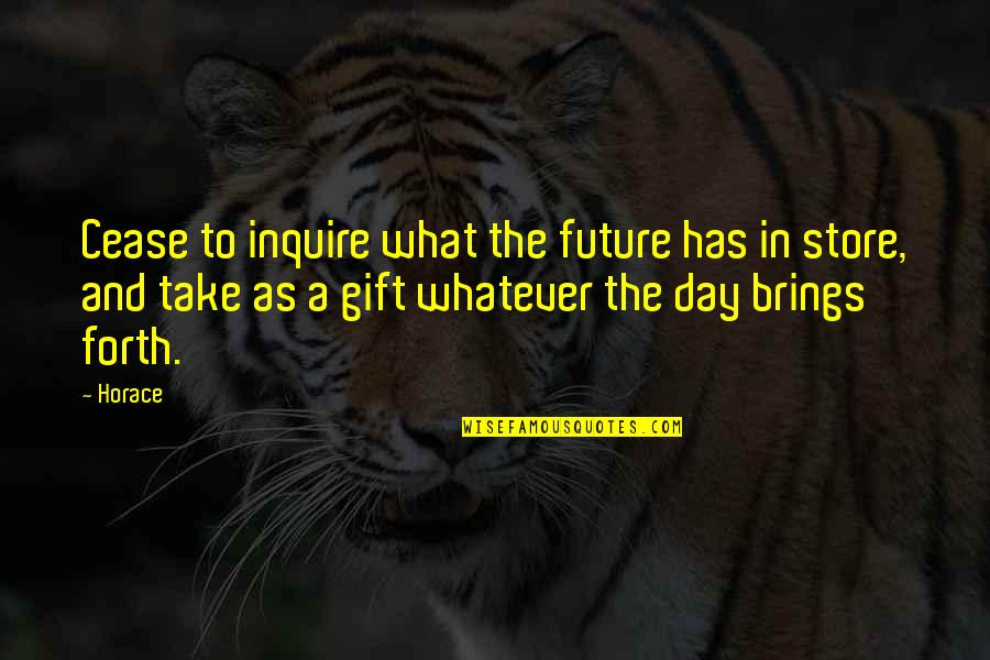 Cease The Day Quotes By Horace: Cease to inquire what the future has in