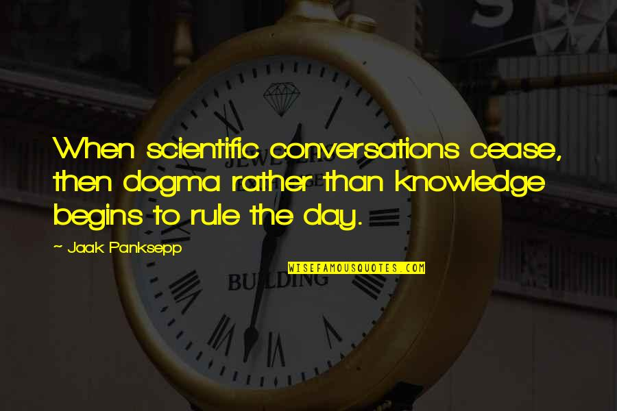 Cease The Day Quotes By Jaak Panksepp: When scientific conversations cease, then dogma rather than