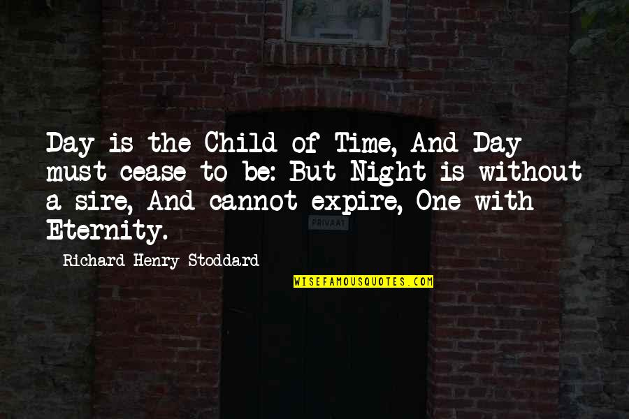 Cease The Day Quotes By Richard Henry Stoddard: Day is the Child of Time, And Day