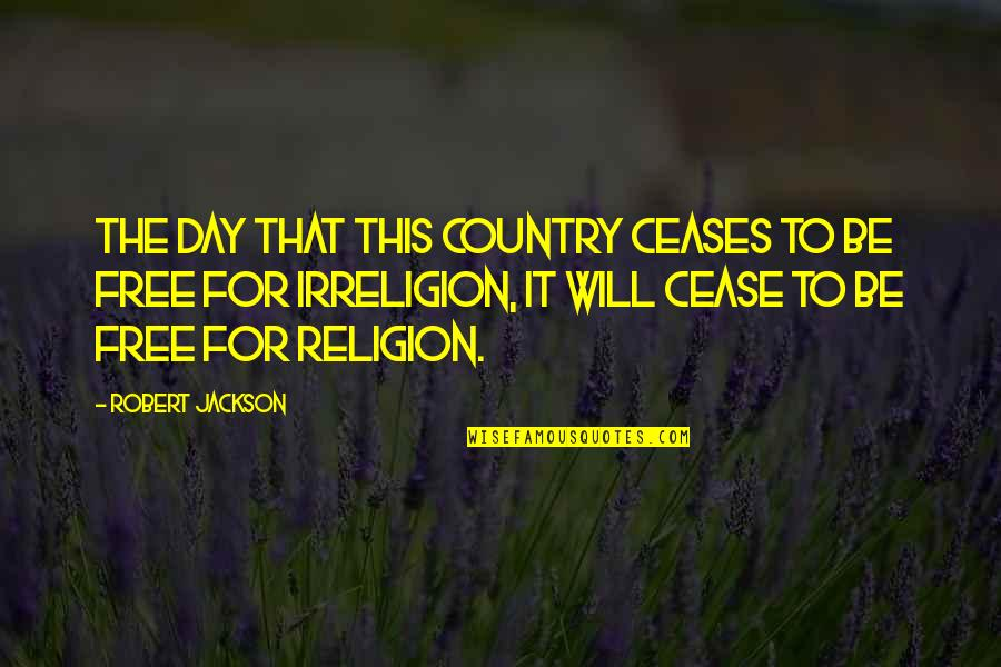 Cease The Day Quotes By Robert Jackson: The day that this country ceases to be