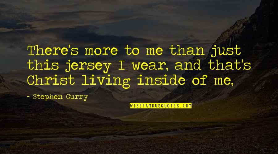 Cease The Day Quotes By Stephen Curry: There's more to me than just this jersey