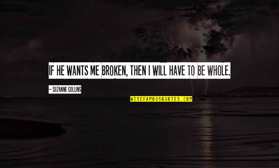 Cease The Day Quotes By Suzanne Collins: If he wants me broken, then I will