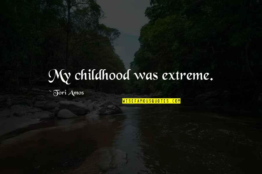 Cease The Day Quotes By Tori Amos: My childhood was extreme.