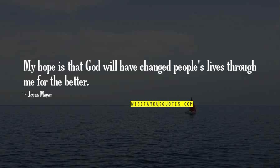 Cebu Lechon Quotes By Joyce Meyer: My hope is that God will have changed