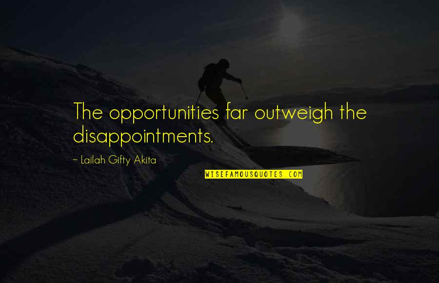 Cebu Lechon Quotes By Lailah Gifty Akita: The opportunities far outweigh the disappointments.
