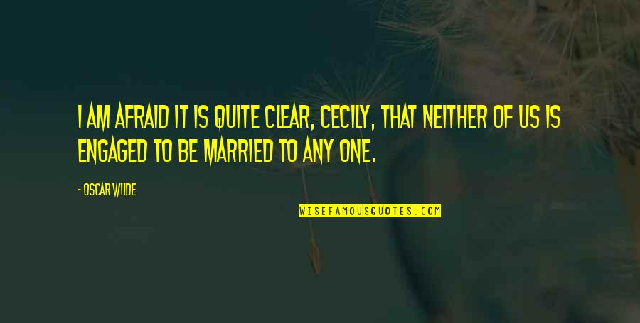 Cecily Importance Of Being Earnest Quotes By Oscar Wilde: I am afraid it is quite clear, Cecily,
