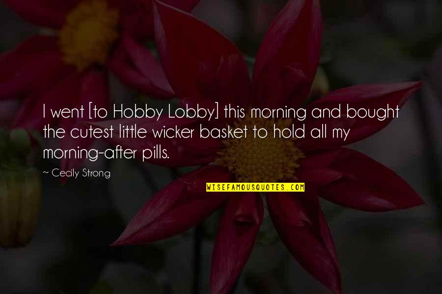 Cecily Strong Best Quotes By Cecily Strong: I went [to Hobby Lobby] this morning and