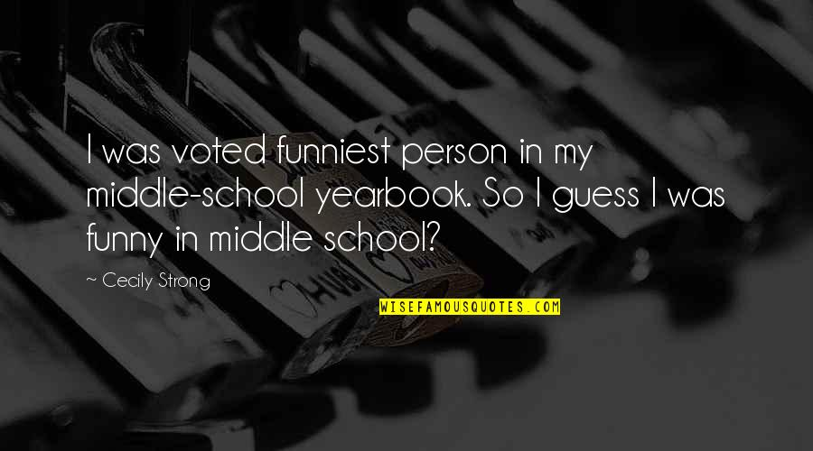 Cecily Strong Best Quotes By Cecily Strong: I was voted funniest person in my middle-school