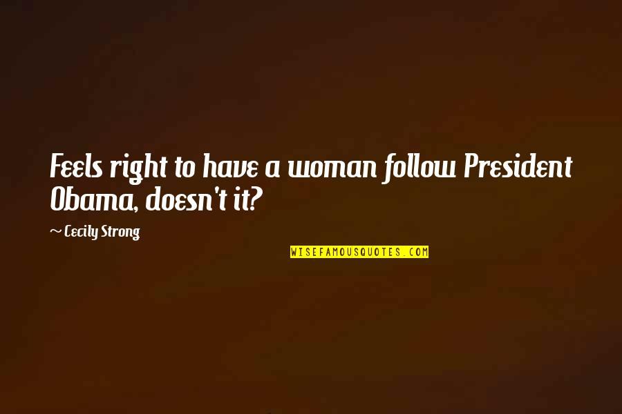 Cecily Strong Best Quotes By Cecily Strong: Feels right to have a woman follow President