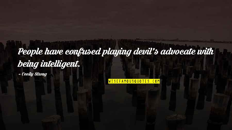 Cecily Strong Best Quotes By Cecily Strong: People have confused playing devil's advocate with being