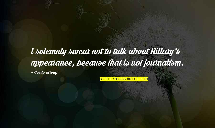 Cecily Strong Best Quotes By Cecily Strong: I solemnly swear not to talk about Hillary's