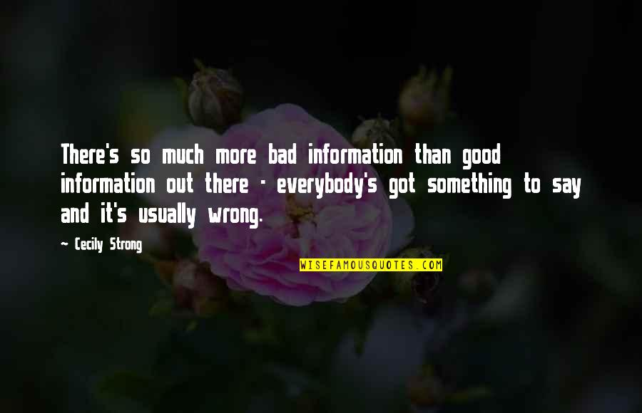 Cecily Strong Best Quotes By Cecily Strong: There's so much more bad information than good
