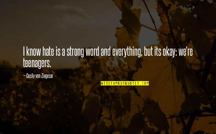 Cecily Strong Best Quotes By Cecily Von Ziegesar: I know hate is a strong word and